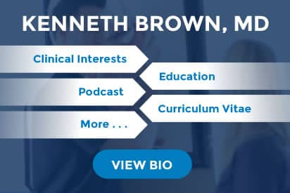 Kenneth Brown, MD biography preview that highlights his education, clinical interests, podcast, etc
